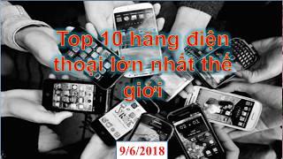 Top 10 hãng điện thoại lớn nhất thế giới!- (9/6/2018)