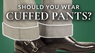 Should You Wear Cuffed Pants?