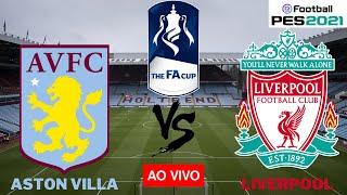 ASTON VILLA X LIVERPOOL AO VIVO - THE FA CUP 2020 - PES 2021