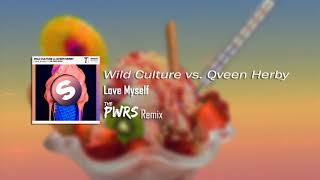 Wild Culture vs. Qveen Herby - Love Myself (The PWRS Remix)