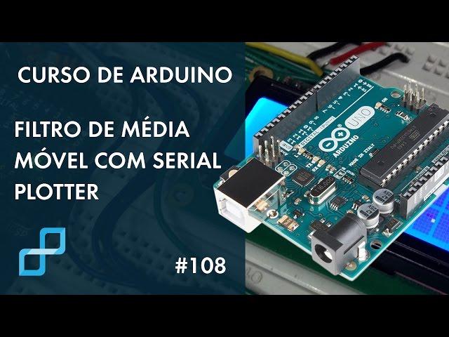 FILTRO DE MÉDIA MÓVEL E SERIAL PLOTTER | Curso de Arduino #108