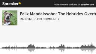 Felix Mendelssohn: The Hebrides Overture (creato con Spreaker)