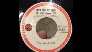 Victor Wood - Don't Tell My Heart To Stop Loving You