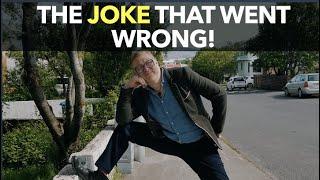 The Joke That Went Wrong!