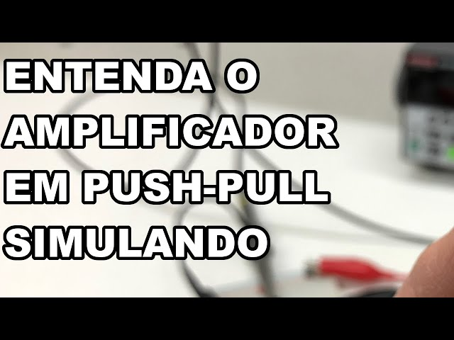 ENTENDENDO O AMPLIFICADOR EM PUSH-PULL DE UMA FORMA SIMPLES