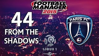 From The Shadows - Ep.44 Avoid The Complacency!  (Lyon) | Football Manager 2015