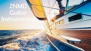 ZNMD Guitar Instrumental   Sailing the Ocean   Easy Listening