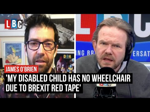 'My disabled child has no wheelchair due to Brexit red tape,' caller tells James O'Brien | LBC