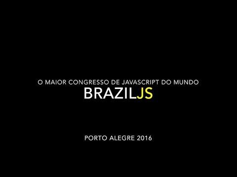 Uma experiência dentro da BrazilJS 2016