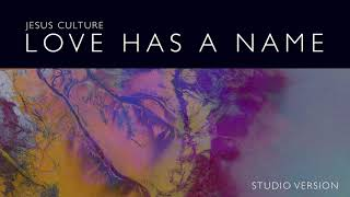 Jesus Culture - Love Has A Name (Studio Version) ft. Kim Walker-Smith