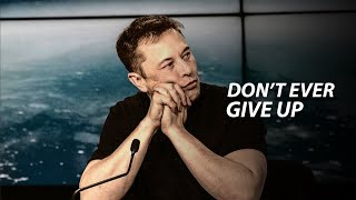 DON'T EVER GIVE UP - Elon Musk (Motivational Video)