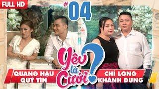 YÊU LÀ CƯỚI? | YLC #4 UNCUT | Quang Hậu - Quý Tín | Chí Long - Khánh Dung | 111117 💙