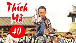 Thích Mã - 40 | Phim Bộ Kiếm Hiệp Trung Quốc Hay Nhất - Thuyết Minh