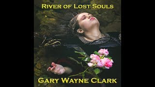 Gary Wayne Clark - River of Lost Souls - Behind the Music