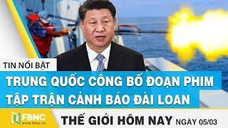 Tin thế giới mới nhất 5/3   Trung Quốc công bố đoạn phim tập trận cảnh báo Đài Loan   FBNC