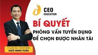 Bí Quyết Phỏng Vấn Tuyển Dụng Để Chọn Được Nhân Tài | Ngô Minh Tuấn | #Học_Viện_CEO_Việt_Nam