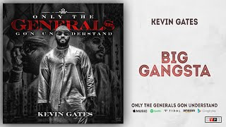 Kevin Gates - Big Gangsta (Only the Generals Gon Understand)