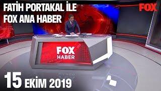 15 Ekim 2019 Fatih Portakal ile FOX Ana Haber