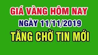 Giá vàng hôm nay 11/11/2019: Giá Vàng 9999 hôm nay Tăng Nhẹ Chờ Tin Mới