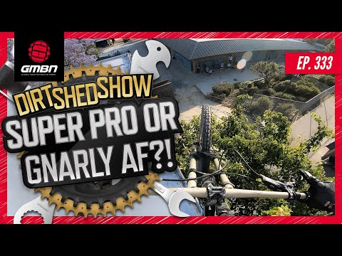 """The Secret Route to being a Great Mountain Biker """"Super Pro or Gnarly AF""""""""   Dirt Shed Show Ep. 333"""
