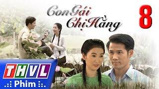 THVL   Con gái chị Hằng - Tập 8