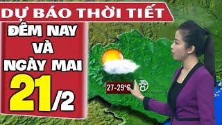 Dự báo thời tiết hôm nay và ngày mai 21/2 | Dự báo thời tiết đêm nay mới nhất
