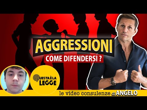 AGGRESSIONI FISICHE: come difendersi | Avv. Angelo Greco