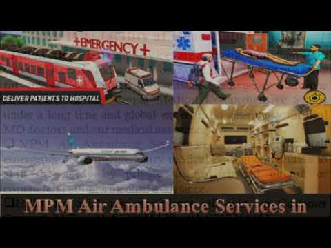 Need Advanced Medical Support MPM Air Ambulance Services in Mumbai