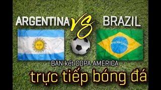 [ TRỰC TIẾP ] BRAZIL và ARGENTINA | Bán Kết COPA AMERICA 2019(TRỰC TIẾP BÓNG ĐÁ)