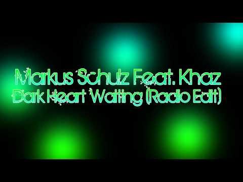 Markus Schulz Feat. Khaz - Dark Heart Waiting (Radio Edit)