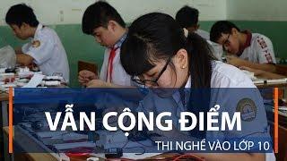Vẫn cộng điểm thi nghề vào lớp 10 | VTC1