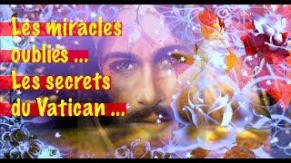 INCROYABLE, LES MIRACLES OUBLIES ... LES SECRETS DU VATICAN ... ON NOUS CACHE LA VERITE ...