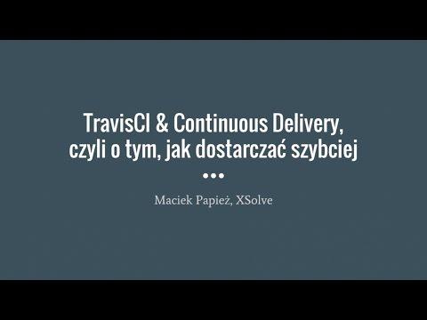 Piątek z XSolve - TravisCI i Continuous Delivery, czyli o tym, jak dostarczać szybciej