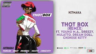 Hitmaka - Thot Box (Remix) Ft. Young M.A., Dreezy, Mulatto, Dream Doll & Chinese Kitty
