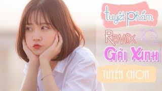 Tuyệt Phẩm Remix Gái Xinh Lung Linh Tuyển Chọn 2019 | Nonstop Việt Mix Tâm Trạng Buồn Mới Nhất | P9