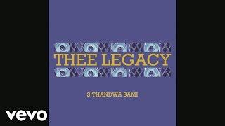 Thee Legacy - S'thandwa Sami