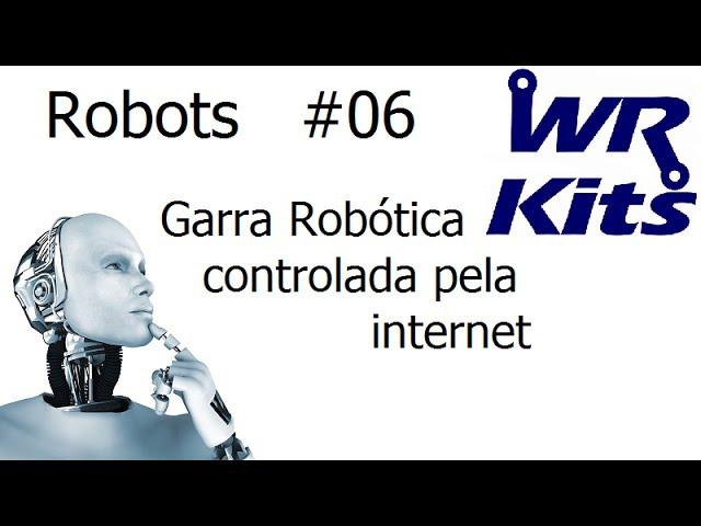 GARRA ROBÓTICA CONTROLADA PELA INTERNET - Robots #06