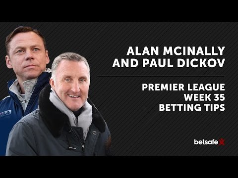 Premier League Preview and Tips week 35 - McInally and Dickov