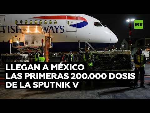 Llegan a México las primeras 200.000 dosis de la Sputnik V