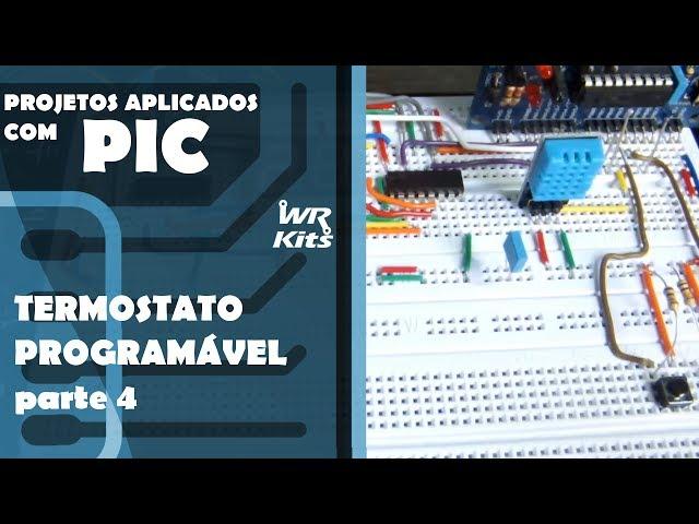 TERMOSTATO PROGRAMÁVEL (parte 4) | Projetos Aplicados com PIC #04