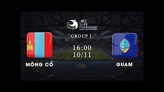 Trực tiếp | Mông Cổ - Guam | Bảng J vòng loại giải U19 châu Á 2020