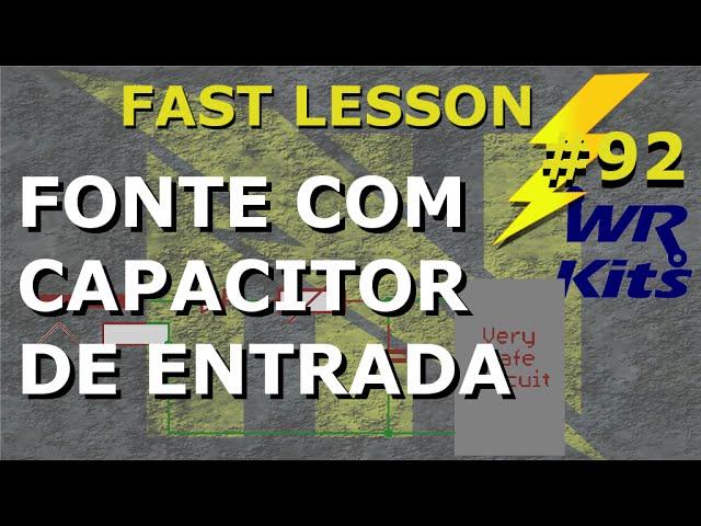 FONTE COM CAPACITOR DE ENTRADA | Fast Lesson #92
