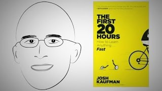 Rapidly acquire new skills: THE FIRST 20 HOURS by Josh Kaufman