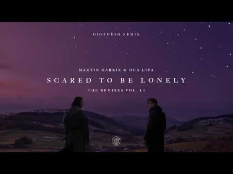 Scared To Be Lonely (Gigamesh Remix)