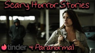 Scary Stories That Will Keep You Up at Night   Tinder Horror Story, Paranormal Encounter