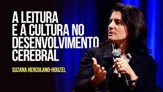 Suzana Herculano-Houzel - A leitura e a cultura no desenvolvimento cerebral