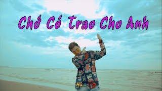 [NHẠC CHẾ ] - CHỚ CÓ TRAO CHO ANH | TUẤN CRY | HÃY TRAO CHO ANH PARODY | FULL MV