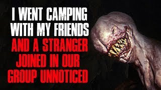 """I Went Camping With My Friends And A Stranger Joined Our Group Unnoticed"" Creepypasta"