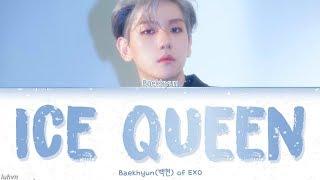 Baekhyun(백현) - 'Ice Queen' LYRICS [HAN|ROM|ENG COLOR CODED] 가사