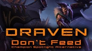 Repeat youtube video Don't Feed Draven - Champion Spotlight Alternative